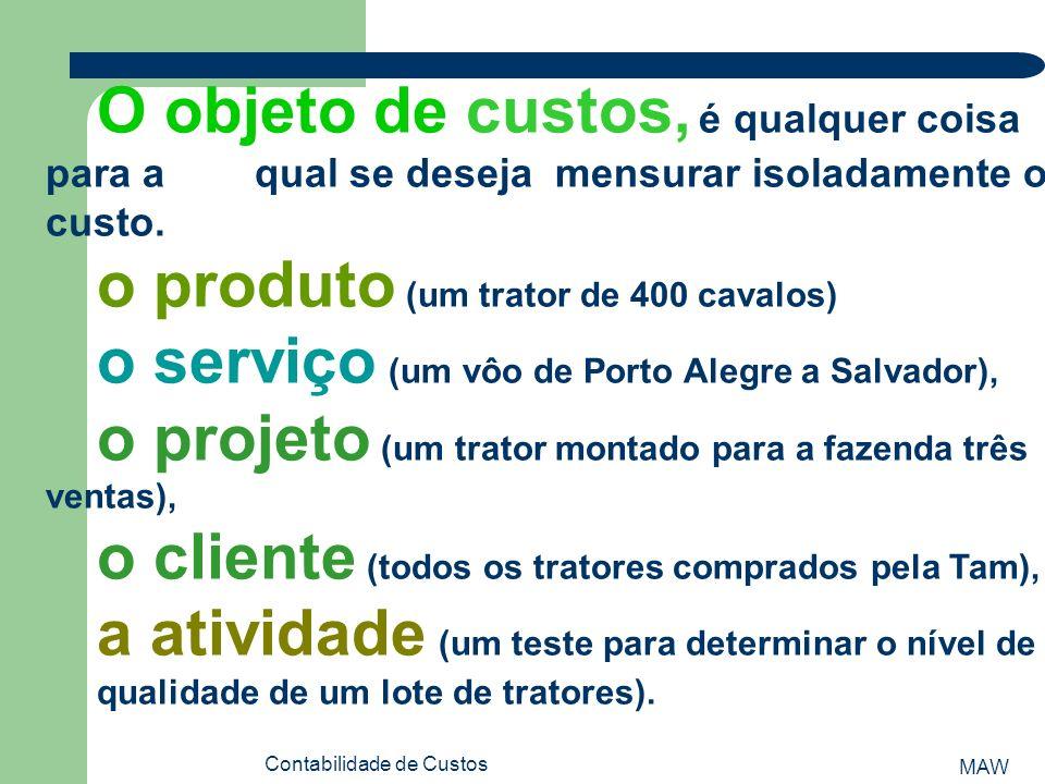 MAW Contabilidade de Custos O grau de separacao dos custos em diretos e indiretos determina a qualidade do sistema de apropriacao dos custos, somente