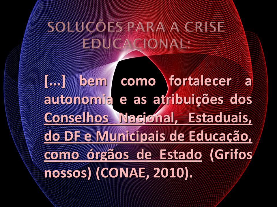 [...] bem como fortalecer a autonomia e as atribuições dos Conselhos Nacional, Estaduais, do DF e Municipais de Educação, como órgãos de Estado (Grifo