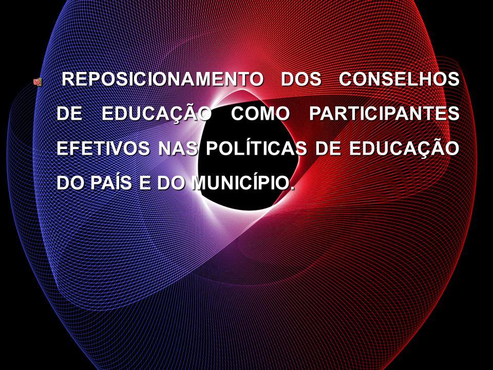REPOSICIONAMENTO DOS CONSELHOS DE EDUCAÇÃO COMO PARTICIPANTES EFETIVOS NAS POLÍTICAS DE EDUCAÇÃO DO PAÍS E DO MUNICÍPIO. REPOSICIONAMENTO DOS CONSELHO