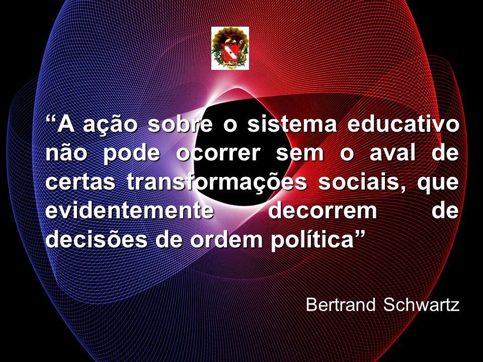 A ação sobre o sistema educativo não pode ocorrer sem o aval de certas transformações sociais, que evidentemente decorrem de decisões de ordem polític