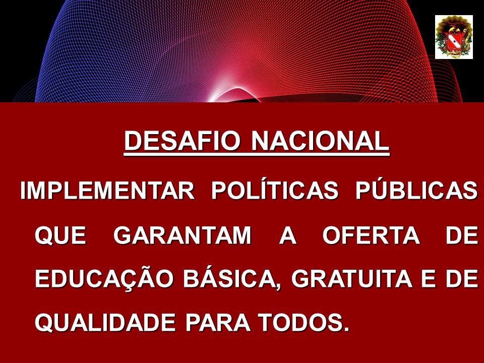 DESAFIO NACIONAL IMPLEMENTAR POLÍTICAS PÚBLICAS QUE GARANTAM A OFERTA DE EDUCAÇÃO BÁSICA, GRATUITA E DE QUALIDADE PARA TODOS. IMPLEMENTAR POLÍTICAS PÚ