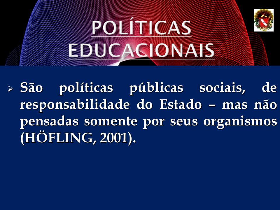 São políticas públicas sociais, de responsabilidade do Estado – mas não pensadas somente por seus organismos (HÖFLING, 2001). São políticas públicas s
