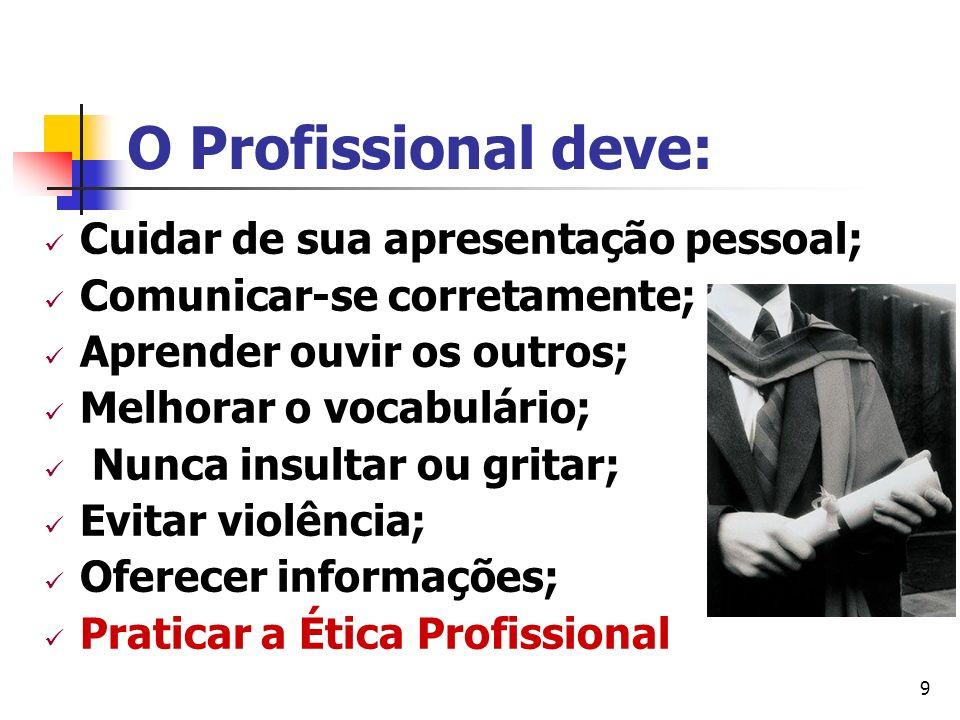 9 O Profissional deve: Cuidar de sua apresentação pessoal; Comunicar-se corretamente; Aprender ouvir os outros; Melhorar o vocabulário; Nunca insultar
