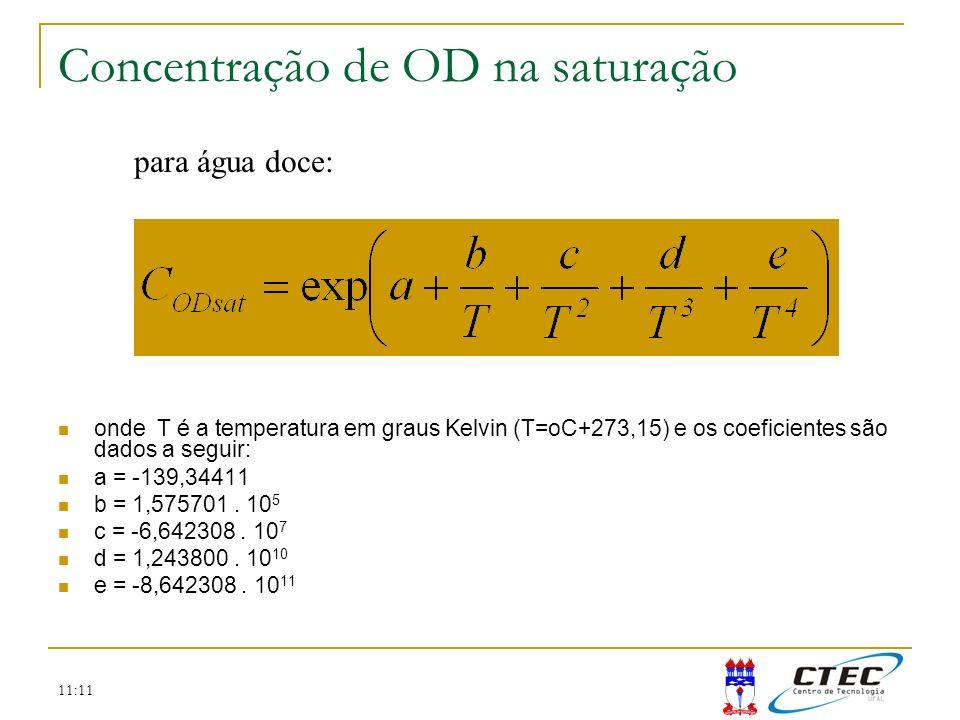 11:11 Concentração de OD na saturação onde T é a temperatura em graus Kelvin (T=oC+273,15) e os coeficientes são dados a seguir: a = -139,34411 b = 1,