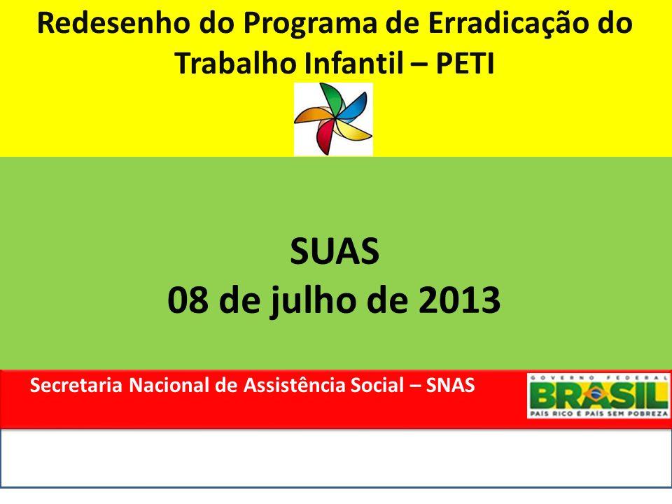 Secretaria Nacional de Assistência Social – SNAS Secretaria Nacional de Assistência Social – SNAS Redesenho do Programa de Erradicação do Trabalho Inf