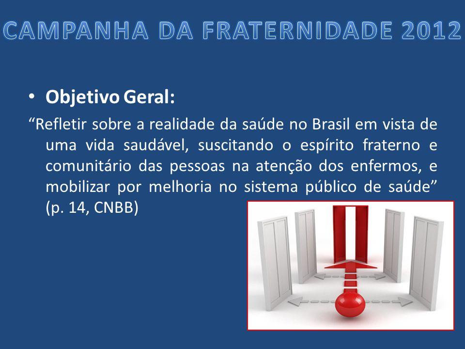 Objetivo Geral: Refletir sobre a realidade da saúde no Brasil em vista de uma vida saudável, suscitando o espírito fraterno e comunitário das pessoas