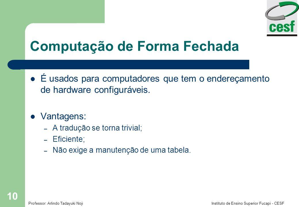 Professor: Arlindo Tadayuki Noji Instituto de Ensino Superior Fucapi - CESF 10 Computação de Forma Fechada É usados para computadores que tem o endere