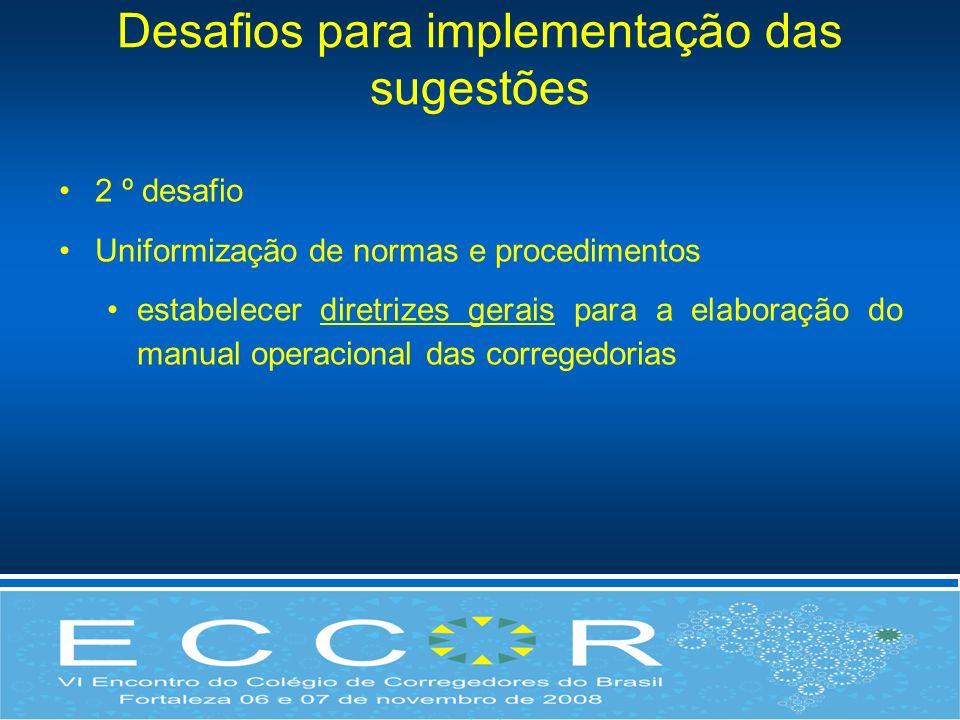 Desafios para implementação das sugestões 2 º desafio Uniformização de normas e procedimentos estabelecer diretrizes gerais para a elaboração do manua