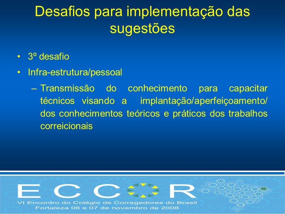 Desafios para implementação das sugestões 3º desafio Infra-estrutura/pessoal –Transmissão do conhecimento para capacitar técnicos visando a implantaçã