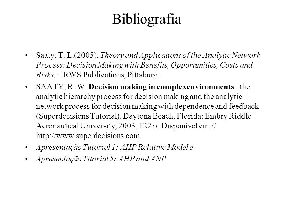 Bibliografia Saaty, T. L.(2005), Theory and Applications of the Analytic Network Process: Decision Making with Benefits, Opportunities, Costs and Risk