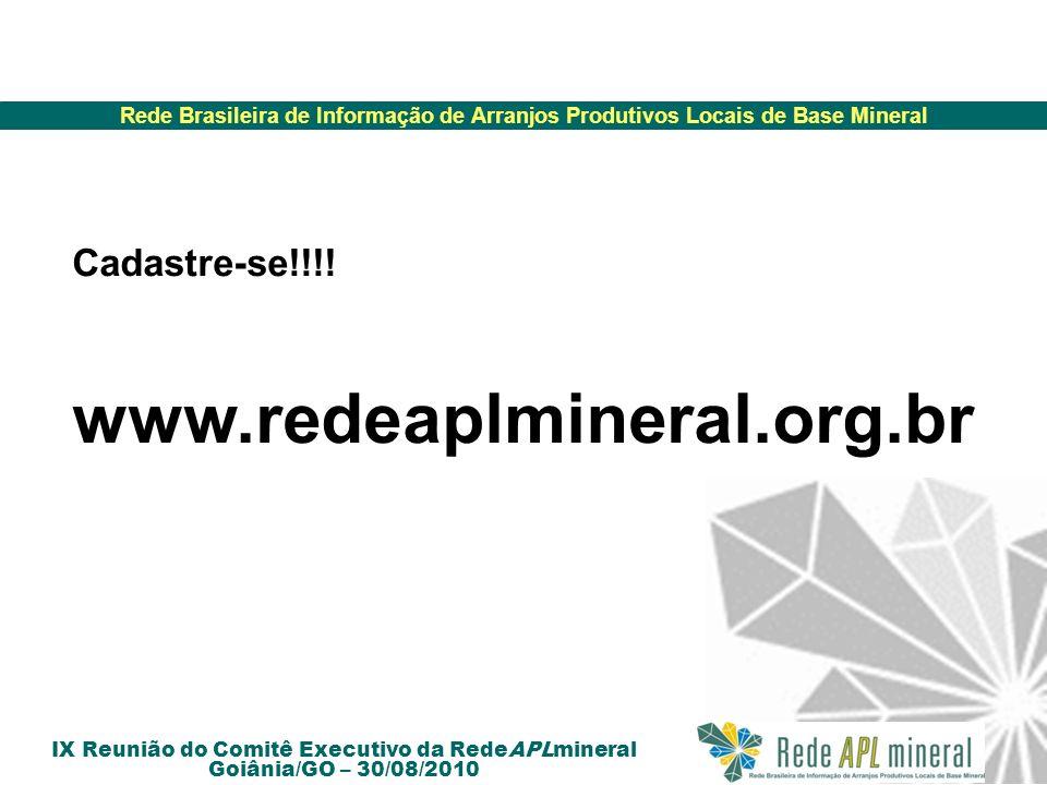 Rede Brasileira de Informação de Arranjos Produtivos Locais de Base Mineral IX Reunião do Comitê Executivo da RedeAPLmineral Goiânia/GO – 30/08/2010 C