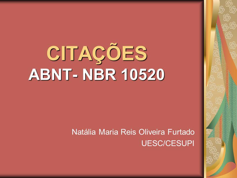 CITAÇÕES ABNT- NBR 10520 Natália Maria Reis Oliveira Furtado UESC/CESUPI