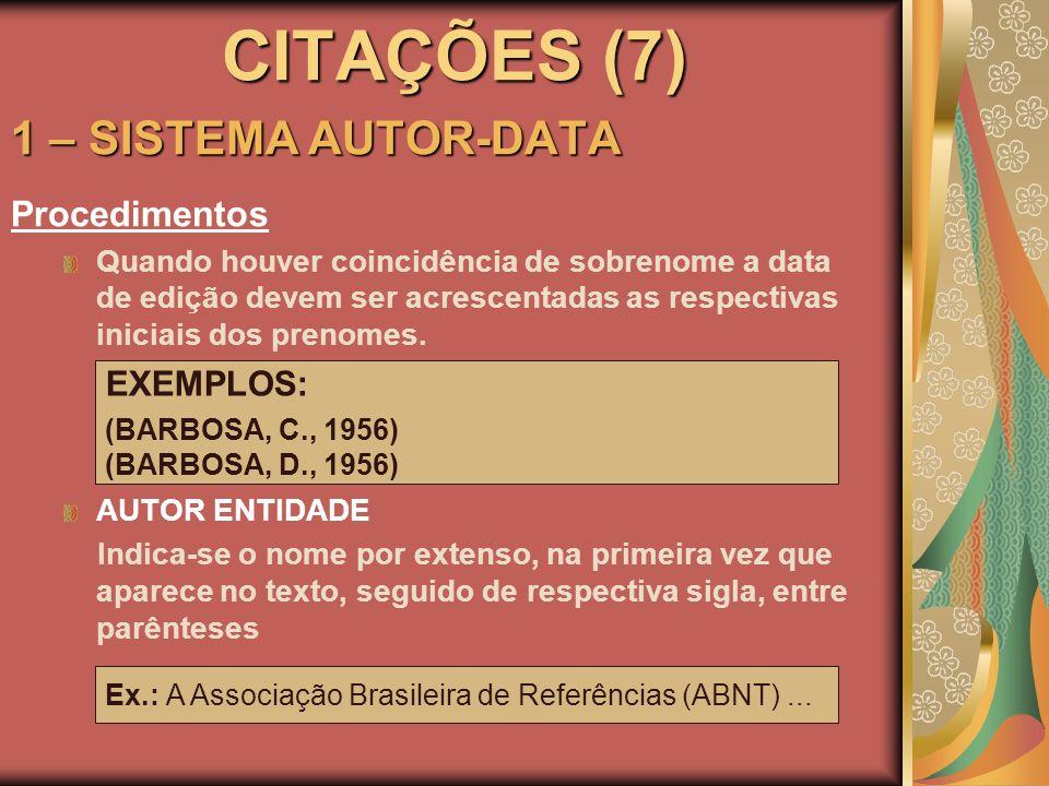 CITAÇÕES (7) 1 – SISTEMA AUTOR-DATA Procedimentos Quando houver coincidência de sobrenome a data de edição devem ser acrescentadas as respectivas inic