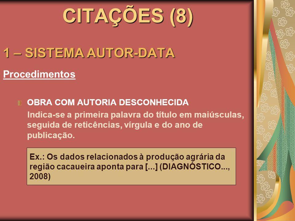 CITAÇÕES (8) 1 – SISTEMA AUTOR-DATA Procedimentos OBRA COM AUTORIA DESCONHECIDA Indica-se a primeira palavra do título em maiúsculas, seguida de retic