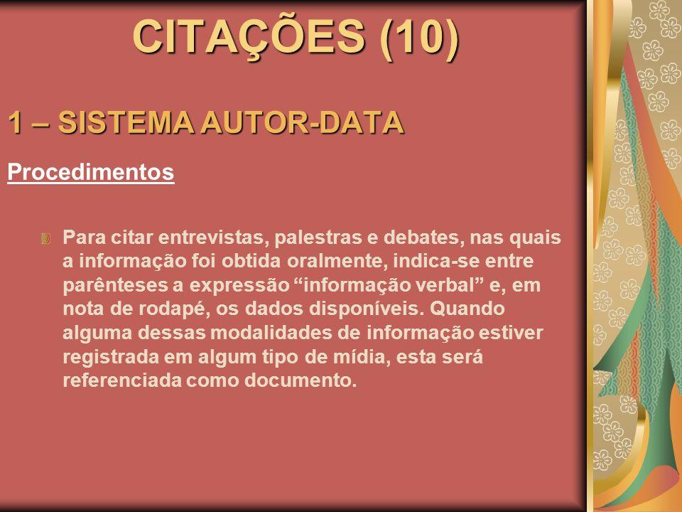 CITAÇÕES (10) 1 – SISTEMA AUTOR-DATA Procedimentos Para citar entrevistas, palestras e debates, nas quais a informação foi obtida oralmente, indica-se