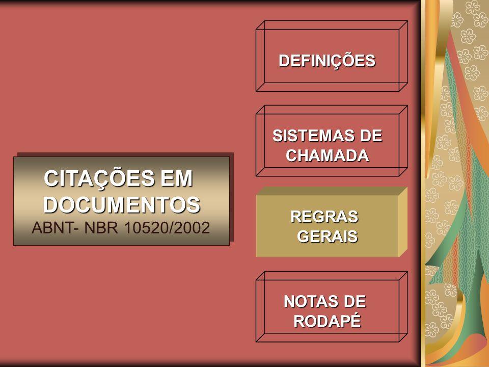DEFINIÇÕES SISTEMAS DE CHAMADA NOTAS DE RODAPÉ CITAÇÕES EM DOCUMENTOS ABNT- NBR 10520/2002 CITAÇÕES EM DOCUMENTOS ABNT- NBR 10520/2002 REGRASGERAIS