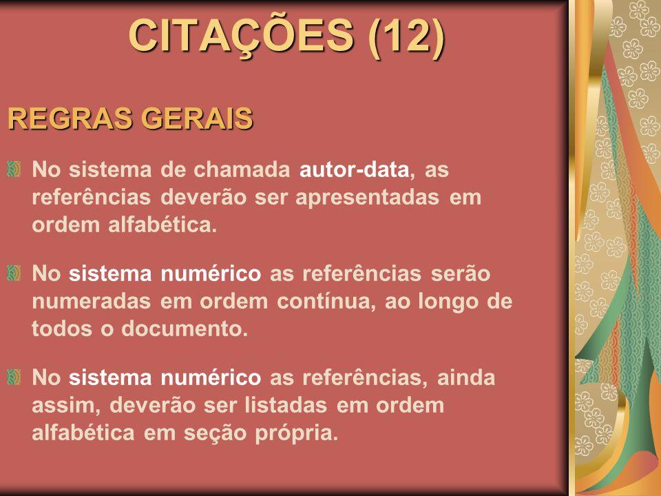 CITAÇÕES (12) REGRAS GERAIS No sistema de chamada autor-data, as referências deverão ser apresentadas em ordem alfabética. No sistema numérico as refe
