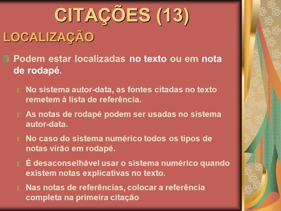 CITAÇÕES (13) LOCALIZAÇÃO Podem estar localizadas no texto ou em nota de rodapé. No sistema autor-data, as fontes citadas no texto remetem à lista de