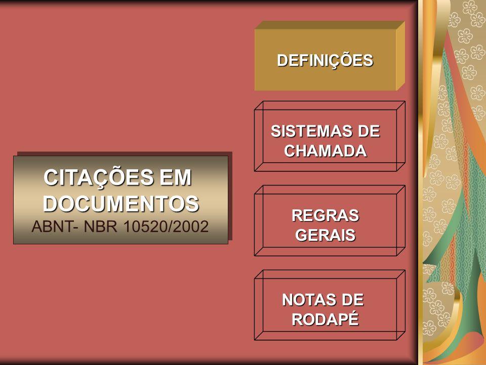 DEFINIÇÕES SISTEMAS DE CHAMADA REGRASGERAIS NOTAS DE RODAPÉ CITAÇÕES EM DOCUMENTOS ABNT- NBR 10520/2002 CITAÇÕES EM DOCUMENTOS ABNT- NBR 10520/2002