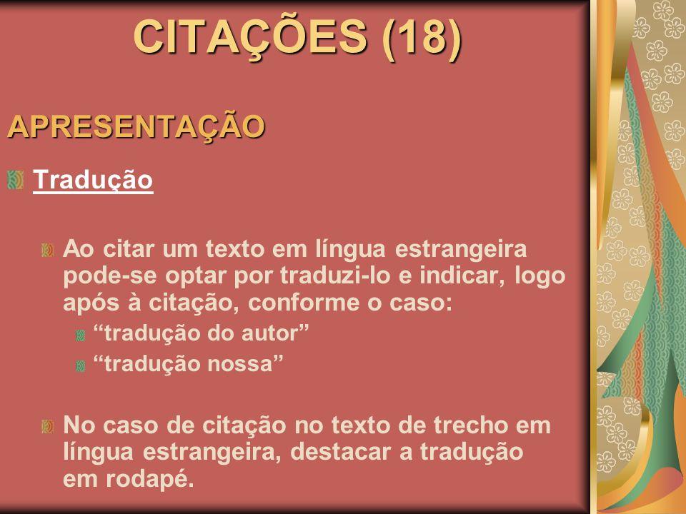 CITAÇÕES (18) APRESENTAÇÃO Tradução Ao citar um texto em língua estrangeira pode-se optar por traduzi-lo e indicar, logo após à citação, conforme o ca