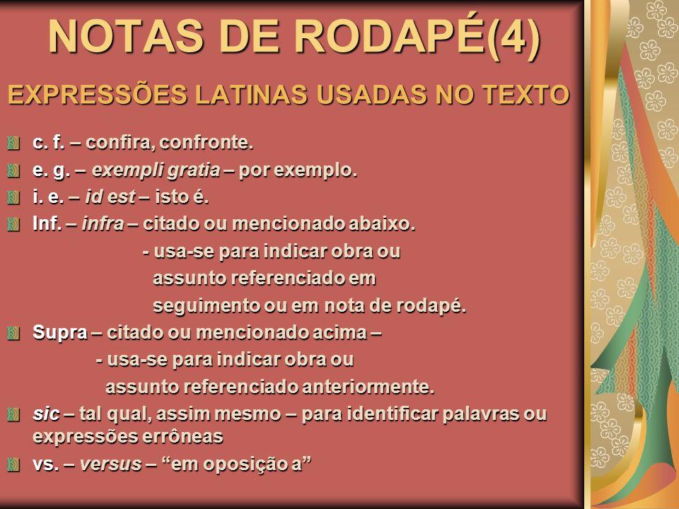 NOTAS DE RODAPÉ(4) EXPRESSÕES LATINAS USADAS NO TEXTO c. f. – confira, confronte. e. g. – exempli gratia – por exemplo. i. e. – id est – isto é. Inf.