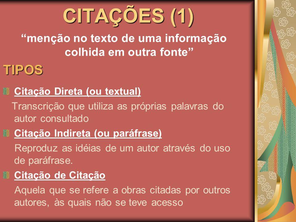 CITAÇÕES (1) menção no texto de uma informação colhida em outra fonteTIPOS Citação Direta (ou textual) Transcrição que utiliza as próprias palavras do