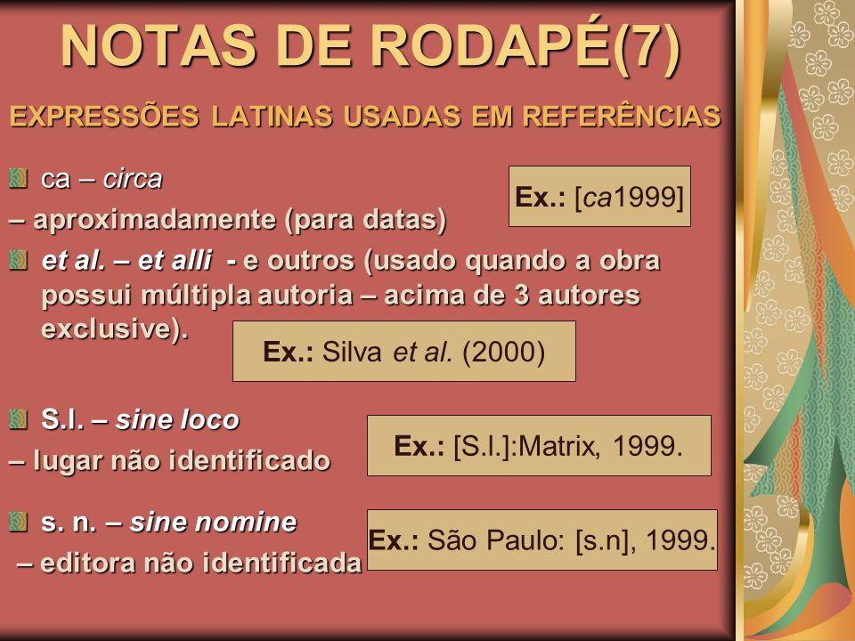 NOTAS DE RODAPÉ(7) EXPRESSÕES LATINAS USADAS EM REFERÊNCIAS ca – circa – aproximadamente (para datas) et al. – et alli - e outros (usado quando a obra