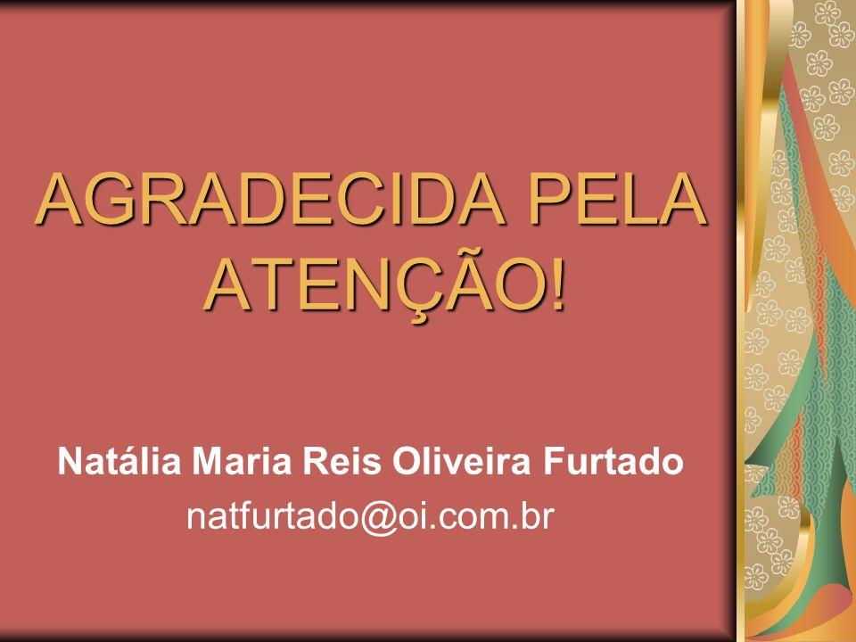AGRADECIDA PELA ATENÇÃO! Natália Maria Reis Oliveira Furtado natfurtado@oi.com.br