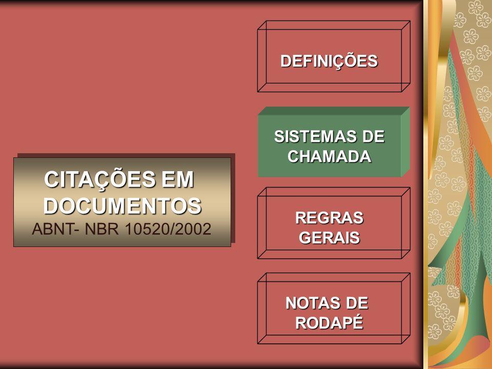 DEFINIÇÕES REGRASGERAIS NOTAS DE RODAPÉ CITAÇÕES EM DOCUMENTOS ABNT- NBR 10520/2002 CITAÇÕES EM DOCUMENTOS ABNT- NBR 10520/2002 SISTEMAS DE CHAMADA