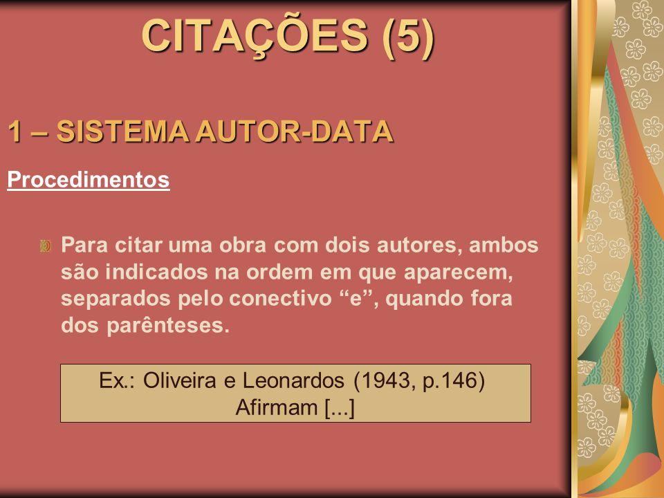 CITAÇÕES (5) 1 – SISTEMA AUTOR-DATA Procedimentos Para citar uma obra com dois autores, ambos são indicados na ordem em que aparecem, separados pelo c