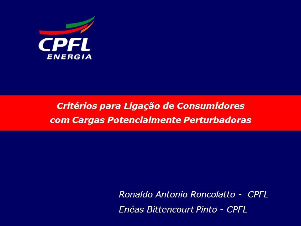 1 Critérios para Ligação de Consumidores com Cargas Potencialmente Perturbadoras Ronaldo Antonio Roncolatto - CPFL Enéas Bittencourt Pinto - CPFL