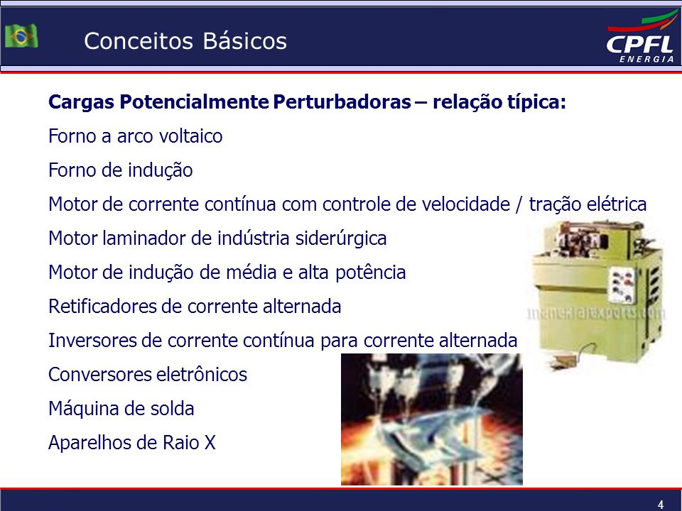 4 Conceitos Básicos Cargas Potencialmente Perturbadoras – relação típica: Forno a arco voltaico Forno de indução Motor de corrente contínua com contro