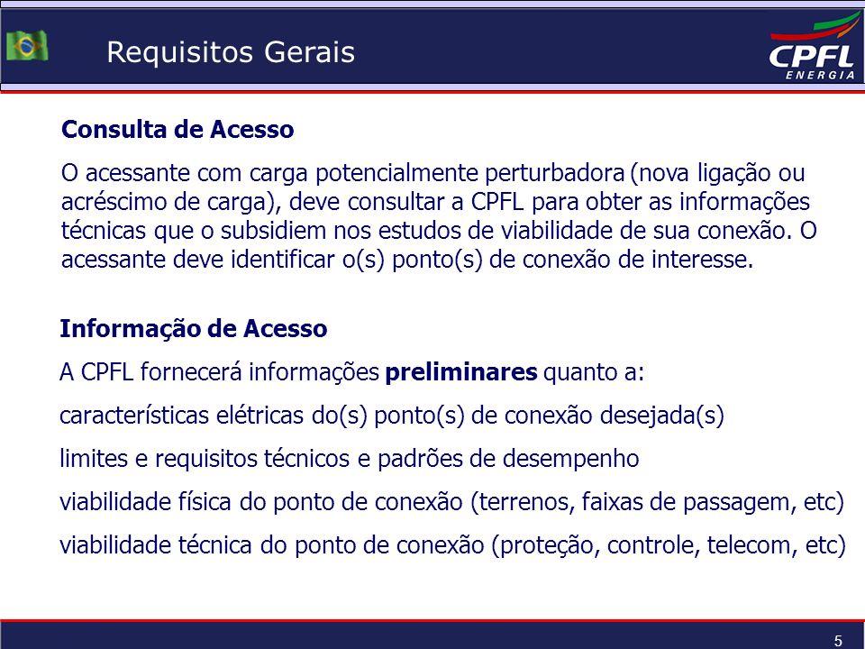 5 Requisitos Gerais Consulta de Acesso O acessante com carga potencialmente perturbadora (nova ligação ou acréscimo de carga), deve consultar a CPFL p