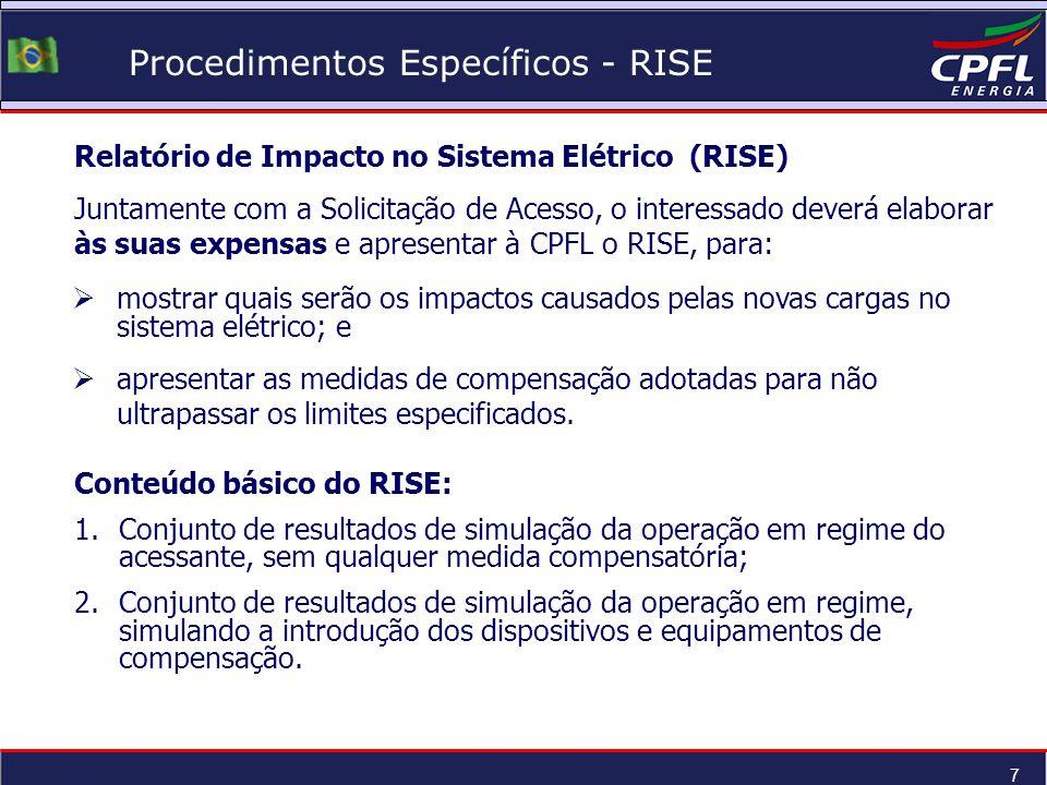 7 Procedimentos Específicos - RISE Relatório de Impacto no Sistema Elétrico (RISE) Juntamente com a Solicitação de Acesso, o interessado deverá elabor