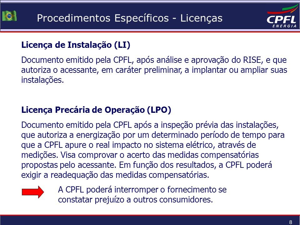 8 Procedimentos Específicos - Licenças Licença de Instalação (LI) Documento emitido pela CPFL, após análise e aprovação do RISE, e que autoriza o aces