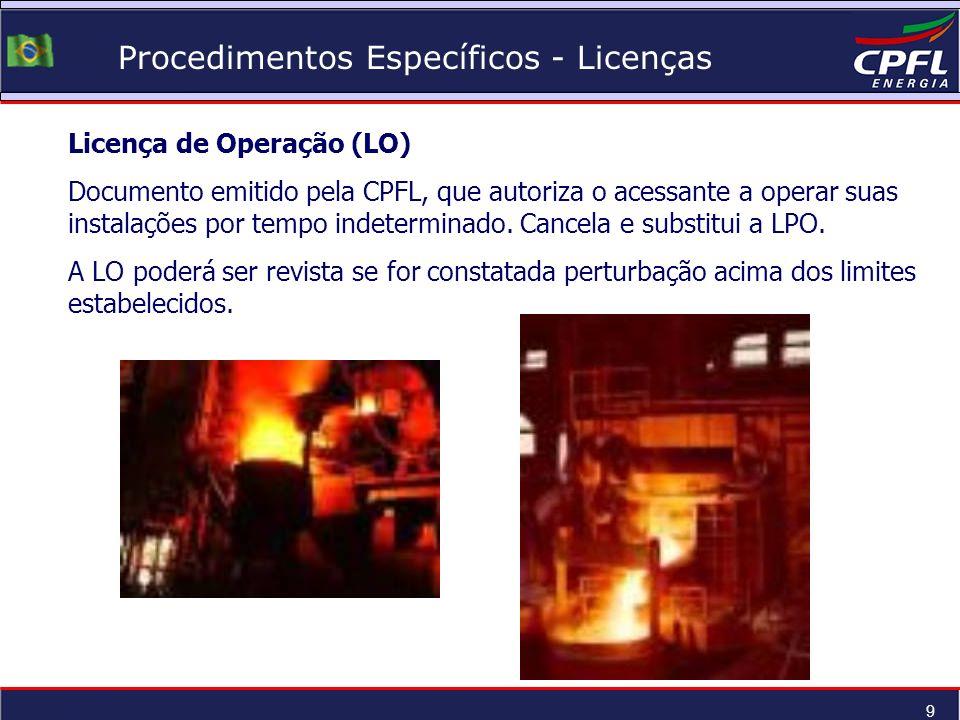 9 Procedimentos Específicos - Licenças Licença de Operação (LO) Documento emitido pela CPFL, que autoriza o acessante a operar suas instalações por te