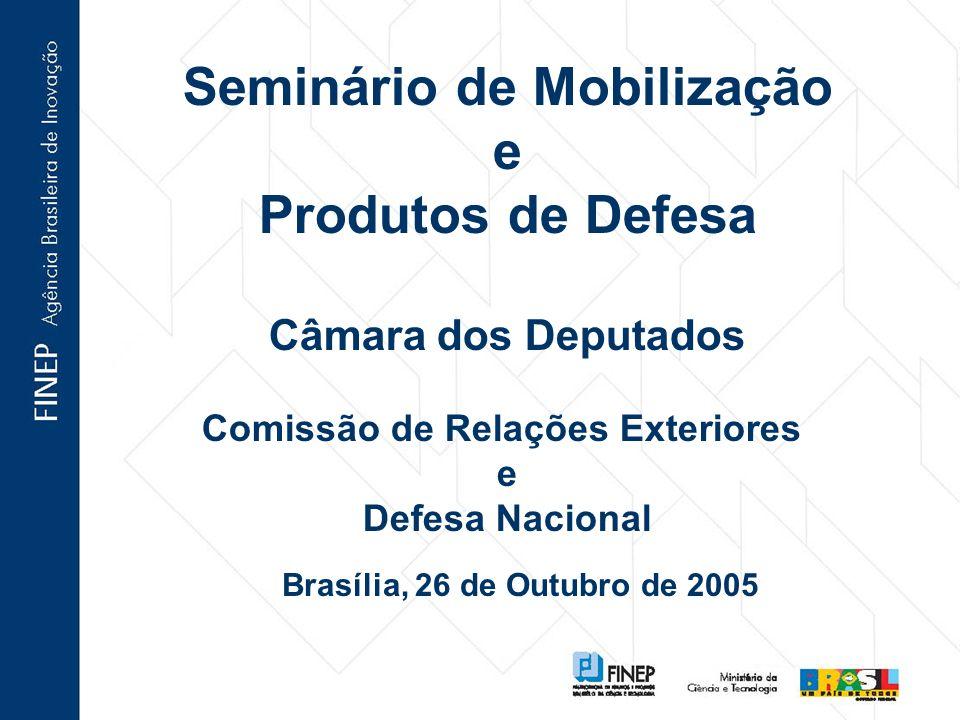 Seminário de Mobilização e Produtos de Defesa Câmara dos Deputados Comissão de Relações Exteriores e Defesa Nacional Brasília, 26 de Outubro de 2005