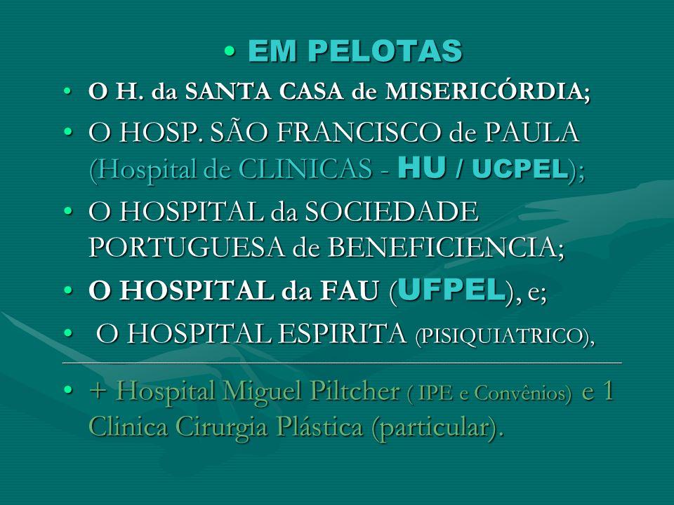 EM PELOTASEM PELOTAS O H. da SANTA CASA de MISERICÓRDIA;O H. da SANTA CASA de MISERICÓRDIA; O HOSP. SÃO FRANCISCO de PAULA (Hospital de CLINICAS - HU