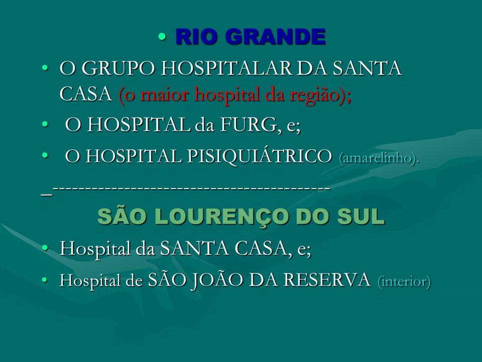 RIO GRANDERIO GRANDE O GRUPO HOSPITALAR DA SANTA CASA (o maior hospital da região);O GRUPO HOSPITALAR DA SANTA CASA (o maior hospital da região); O HO