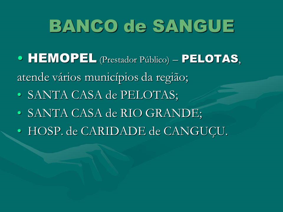 BANCO de SANGUE HEMOPEL (Prestador Público) – PELOTAS,HEMOPEL (Prestador Público) – PELOTAS, atende vários municípios da região; SANTA CASA de PELOTAS