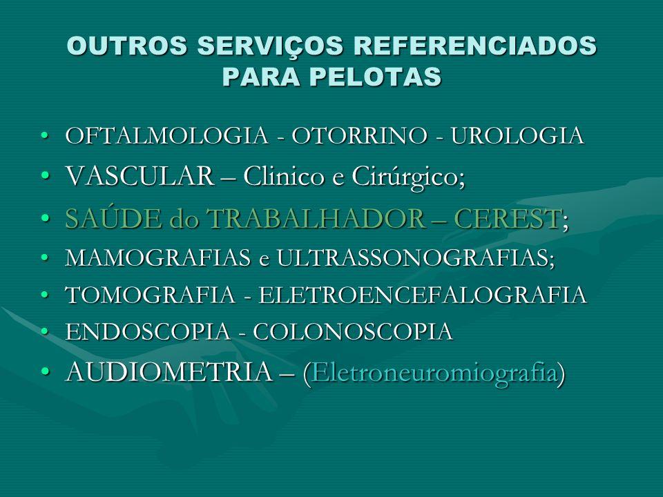 OUTROS SERVIÇOS REFERENCIADOS PARA PELOTAS OFTALMOLOGIA - OTORRINO - UROLOGIAOFTALMOLOGIA - OTORRINO - UROLOGIA VASCULAR – Clinico e Cirúrgico;VASCULA