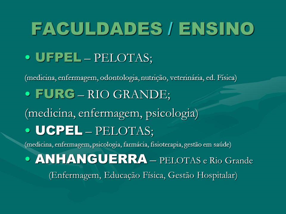 FACULDADES / ENSINO UFPEL – PELOTAS;UFPEL – PELOTAS; (medicina, enfermagem, odontologia, nutrição, veterinária, ed. Física) FURG – RIO GRANDE;FURG – R