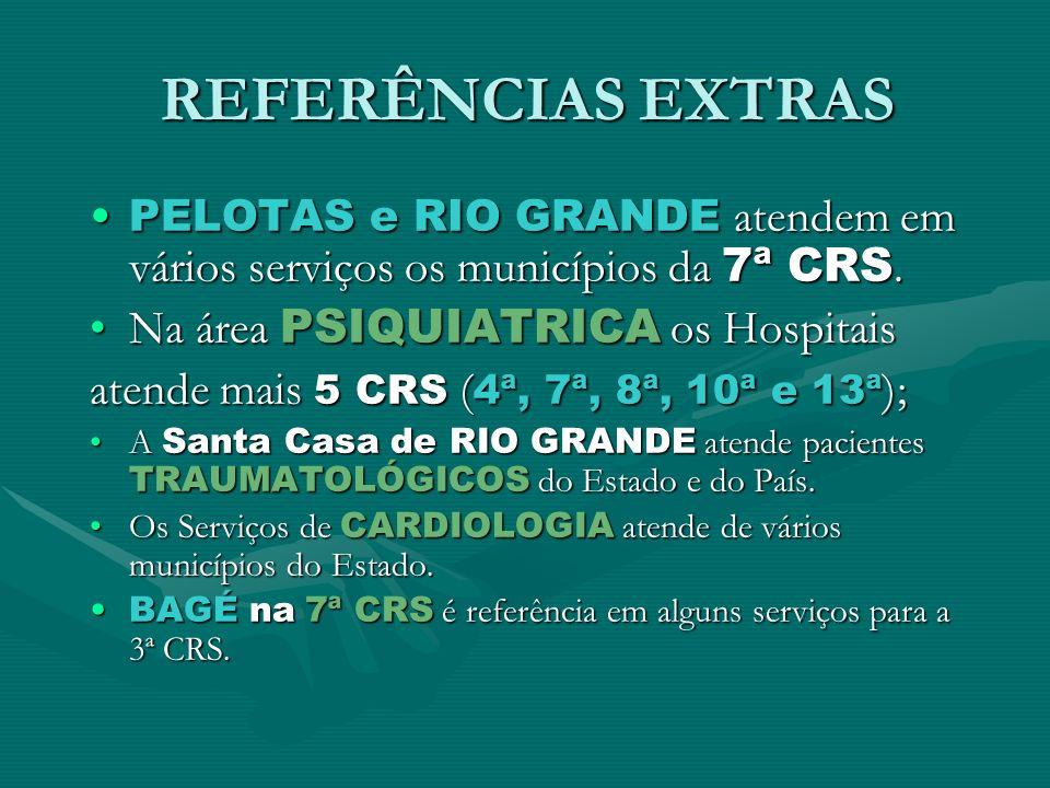REFERÊNCIAS EXTRAS PELOTAS e RIO GRANDE atendem em vários serviços os municípios da 7ª CRS.PELOTAS e RIO GRANDE atendem em vários serviços os municípi