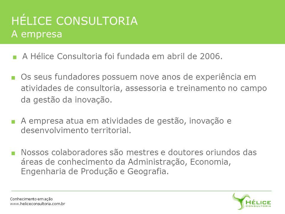 Conhecimento em ação www.heliceconsultoria.com.br HÉLICE CONSULTORIA A empresa A Hélice Consultoria foi fundada em abril de 2006. Os seus fundadores p