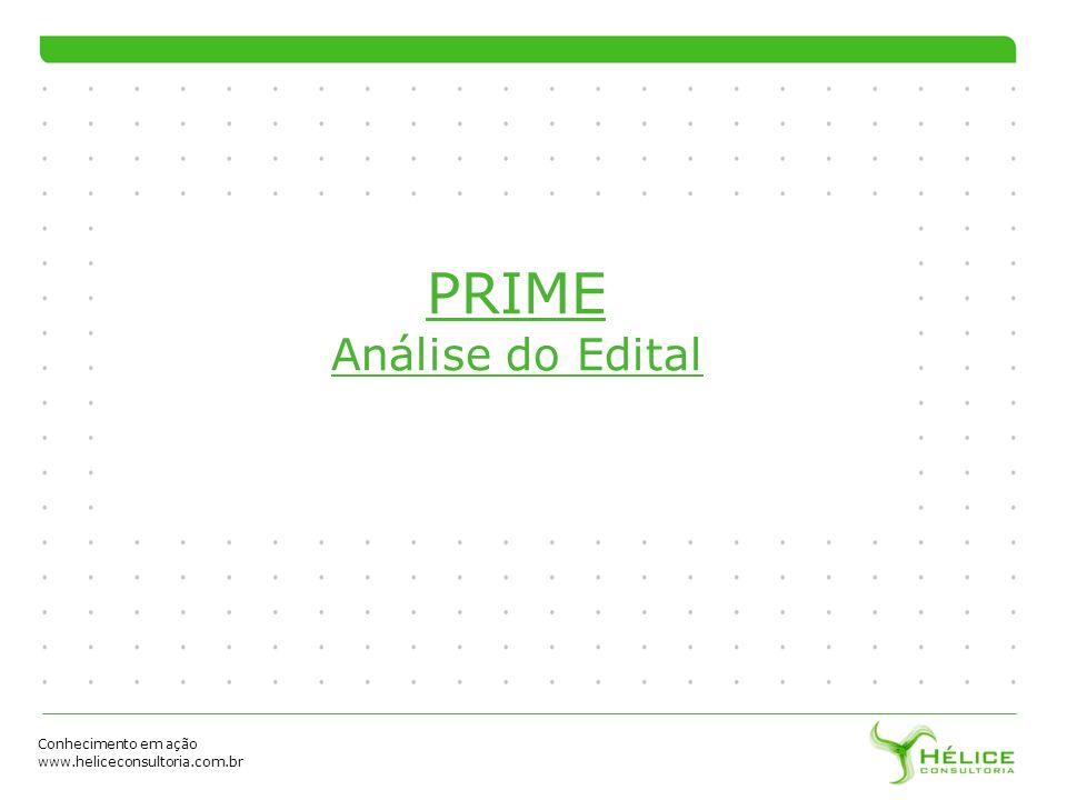 Conhecimento em ação www.heliceconsultoria.com.br PRIME Análise do Edital