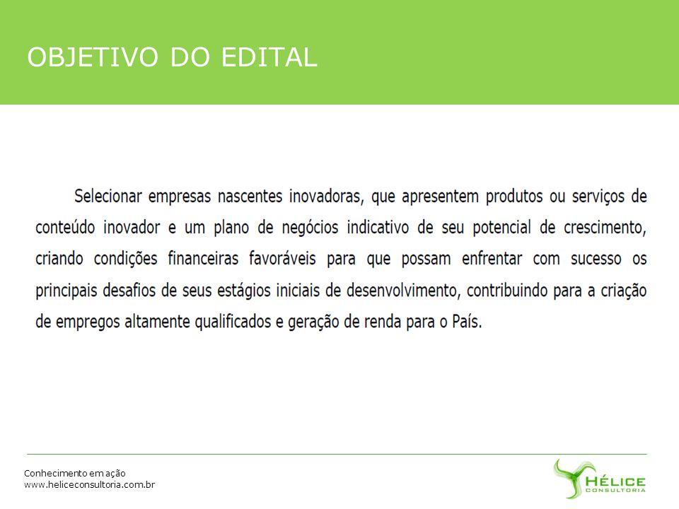 Conhecimento em ação www.heliceconsultoria.com.br OBJETIVO DO EDITAL