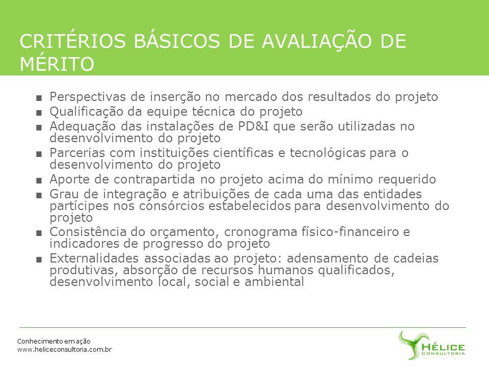 Conhecimento em ação www.heliceconsultoria.com.br CRITÉRIOS BÁSICOS DE AVALIAÇÃO DE MÉRITO Perspectivas de inserção no mercado dos resultados do proje