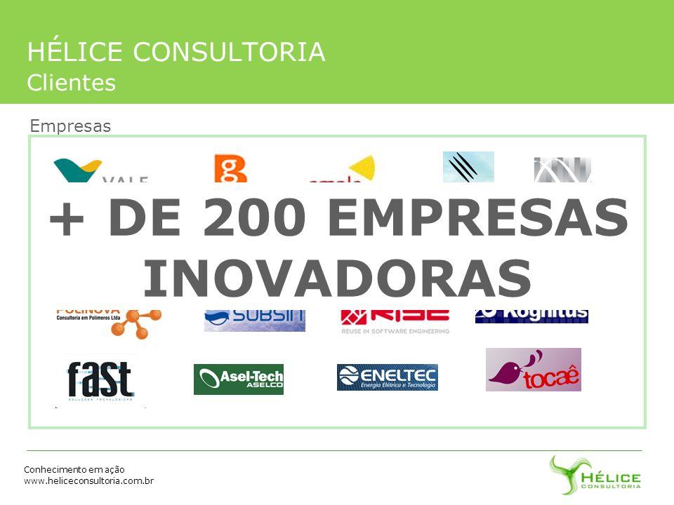 Conhecimento em ação www.heliceconsultoria.com.br HÉLICE CONSULTORIA Clientes Empresas + DE 200 EMPRESAS INOVADORAS