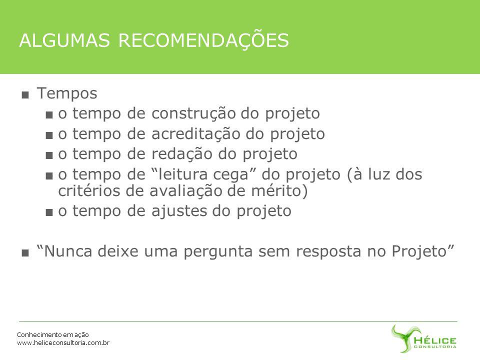 Conhecimento em ação www.heliceconsultoria.com.br ALGUMAS RECOMENDAÇÕES Tempos o tempo de construção do projeto o tempo de acreditação do projeto o te