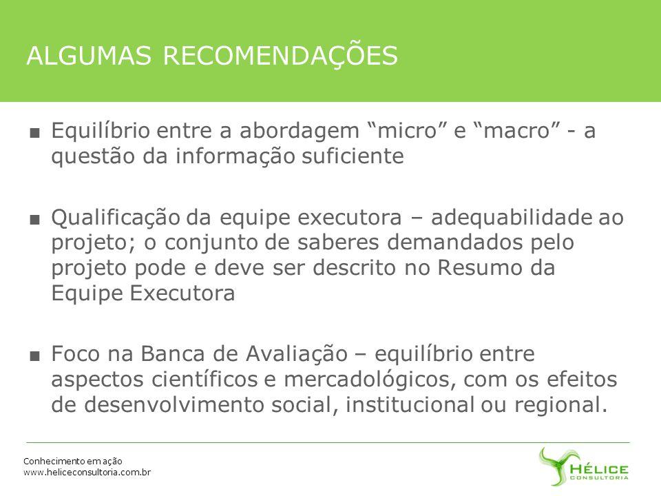 Conhecimento em ação www.heliceconsultoria.com.br ALGUMAS RECOMENDAÇÕES Equilíbrio entre a abordagem micro e macro - a questão da informação suficient
